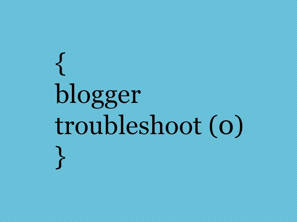 Blogger Troubleshoot