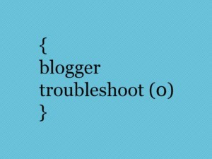 Blogger Troubleshoot